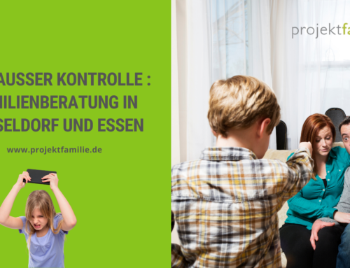 Kinder außer Kontrolle – Familienberatung in Düsseldorf und Essen